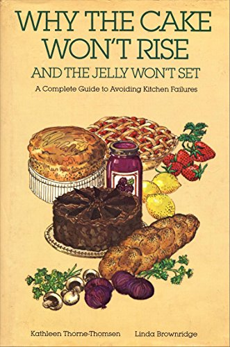Why the cake won't rise and the jelly won't set: A complete guide to avoiding...