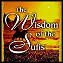 The Wisdom of the Sufis  by Hidayat Inayat-Khan, Deepak Chopra Narrated by Hidayat Inayat-Khan, Deepak Chopra