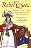 Jane Robins Rebel Queen: How the Trial of Caroline Brought England to the Brink of Revolution