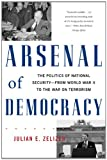 Arsenal of Democracy: The Politics of National Security--From World War II to the War on Terrorism (0465028500) by Zelizer, Julian E.