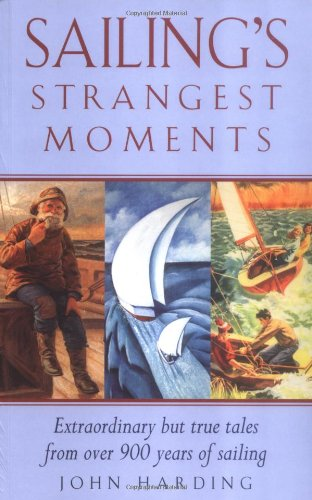 Sailing's Strangest Moments: Extraordinary But True Stories From Over Nine Hundred Years of Sailing: Extraordinary But True Tales from Over 900 Years of Sailing (Strangest Series)