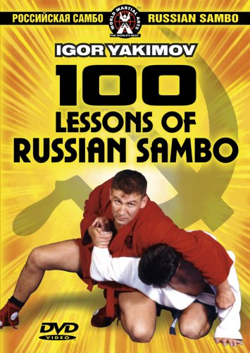 Igor Yakimov - 100 Lessons Of Russian Sambo, The Complete Sambo Master Guide For Mixed Martial Arts And Submission Grappling