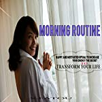 Morning Routine: Happy and Motivated Ritual to Increase Your Energy the Secret to Transform Your Life | S. Fatou