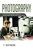 Photography: A Complete Beginners Guide to Making Money Online with Your Camera