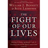 The Fight of Our Lives: Knowing the Enemy, Speaking the Truth, and Choosing to Win the War Against Radical Islam ~ William J. Bennett