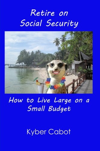 Retire On Social Security: Live Large On A Small Budget