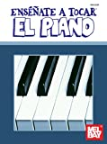 Mel Bay Ensenate a Tocar el Piano (You Can Teach Yourself) (You Can Teach Yourself) (Spanish Edition)