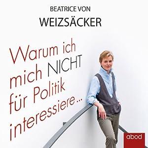 Warum ich mich nicht für Politik interessiere... Hörbuch