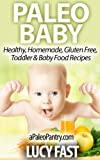 Paleo Baby - Healthy, Homemade, Gluten Free, Toddler & Baby Food Recipes (Paleo Diet Solution Series)