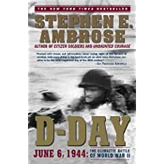 Image: D-Day: June 6, 1944: The Climactic Battle of World War II, by Stephen E. Ambrose. Publisher: Simon + Schuster; Reprint edition (April 23, 2013)
