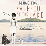 Barefoot at the Lake: A Memoir of Summer People and Water Creatures | Bruce Fogle