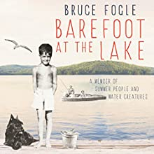 Barefoot at the Lake: A Memoir of Summer People and Water Creatures (       UNABRIDGED) by Bruce Fogle Narrated by Adam Sims