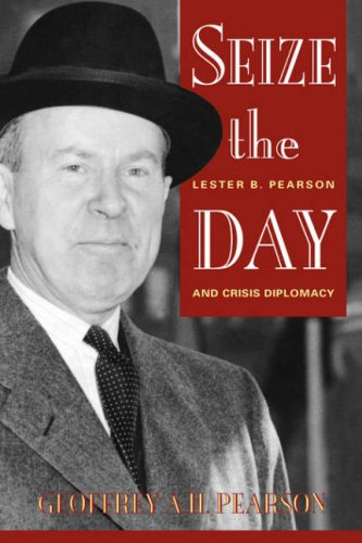 Seize the Day: Lester B. Pearson and Crisis Diplomacy