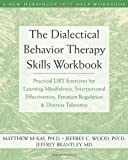 img - for By McKay, Matthew; Wood, Jeffrey C.; Brantley, Jeffrey Dialectical Behavior Therapy Skills Workbook: Practical DBT Exercises for Learning Mindfulness, Interpersonal Effectiveness, Emotion Regulation, & Distress Tolerance (New Harbinger Self-Help Workbook) 1 Workbook Edition Paperback book / textbook / text book