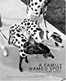 A Family Named Spot: Photographs by Burk Uzzle (0977719308) by Allan Gurganus