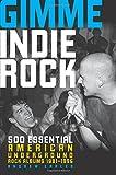 Gimme Indie Rock: 500 Essential Underground American Rock Albums 1981-1996