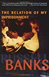 Relation of My Imprisonment: A Fiction (0060976802) by Banks, Russell