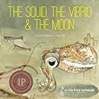 The Squid, the Vibrio & the Moon: Small Friends Hörbuch von Ailsa Wild Gesprochen von: Ailsa Wild