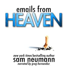 Emails from Heaven (       UNABRIDGED) by Sam Neumann Narrated by Greg Hernandez