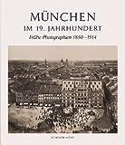 München im 19. Jahrhundert: Frühe Photographien 1850-1914