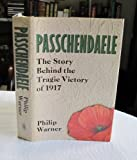 Passchendaele: The Story behind the Tragic Victory of 1917 (0283993642) by Warner