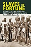 img - for Slaves of Fortune: Sudanese Soldiers and the River War, 1896-1898 book / textbook / text book