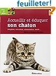 Accueillir et �duquer son chaton : Ad...