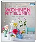 Wohnen mit Blumen: Kreative Ideen f�r...