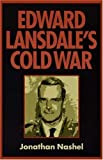 img - for Edward Lansdale's Cold War (Culture, Politics, and the Cold War) by Nashel, Jonathan published by Univ. of Massachusetts Press book / textbook / text book
