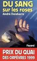 Du sang sur les roses : Prix du quai des orf�vres 1999 (Policier)