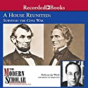 The Modern Scholar: A House Reunited: How America Survived the Civil War Lecture by Jay Winik Narrated by Jay Winik