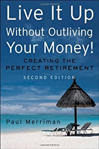 Live It Up Without Outliving Your Money!: Getting the Most From Your Investments in Retirement from Wiley