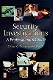 img - for Security Investigations : A Professional's Guide (Paperback)--by Ph.D. Larry G. Nicholson [1999 Edition] book / textbook / text book