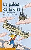 echange, troc Corinne Albaut - Le palais de la cité : La Conciergerie La Sainte-Chapelle