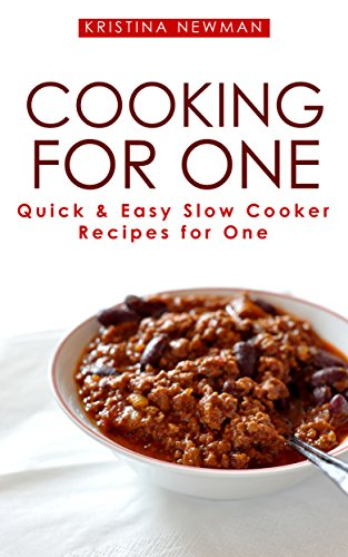 Cooking For One: One Pot, Slow Cooker Recipes - Easy Recipes for One (Cooking for Yourself, Meals for one, Recipes for one, One Pan) by Kristina Newman