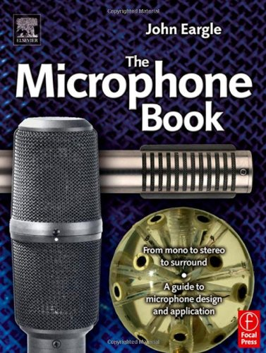 Eargle'S The Microphone Book: From Mono To Stereo To Surround - A Guide To Microphone Design And Application