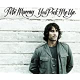 You Pick Me Upby Pete Murray