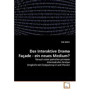 Das Interaktive Drama Façade - ein neues Medium?: Versuch einer partiellen primären inte