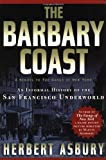 img - for The Barbary Coast: An Informal History of the San Francisco Underworld book / textbook / text book