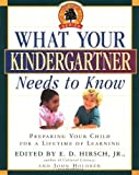 What Your Kindergartner Needs to Know: Preparing Your Child for a Lifetime of Learning (Core Knowledge Series) (Edition 11th Printing) by Hirsch Jr., E.D. [Paperback(1997£©]