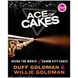Ace Of Cakes: Inside the World of Charm City Cakesby Duff Goldman