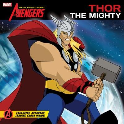 The Avengers: Earth's Mightiest Heroes! #1: Thor the Mighty   [AVENGERS EARTHS MIGHTIEST HERO] [Paperback]