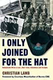 I Only Joined for the Hat: Redoubtable Wrens at War - Their Trials, Tribulations and Triumphs