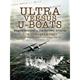 Ultra Versus U-Boats: Enigma Decrypts in the National Archivesby Roy Conyers Nesbit