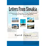 Letters From Slovakia: A Humorous Account Of An Englishman Living In The Slovak Republicby David James