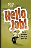 img - for Hello, Job! How to Psych Up, Suit Up, & Show Up! book / textbook / text book