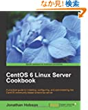 CentOS 6 Linux Server Cookbook: A Practical Guide to Installing, Configuring, and Administering the Centos Community-based...