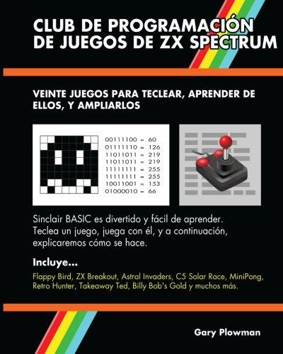 Club De Programacion De Juegos De ZX Spectrum: Veinte juegos para teclear, aprender de ellos, y ampliarlos  [Plowman, Gary] (Tapa Blanda)