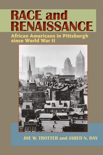 Race and Renaissance: African Americans in Pittsburgh Since World War II (John D.S. and Aida C. Truxall Books)