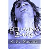 Behaving Badly Book 4 in the Action! Series ~ GA Hauser